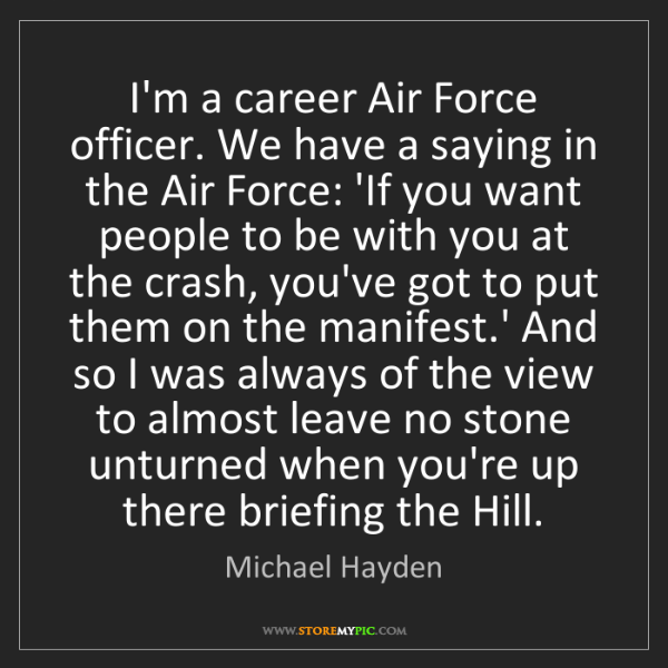 Michael Hayden: I'm a career Air Force officer. We have a saying in the...