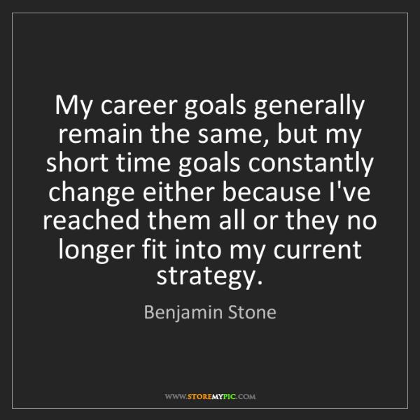 Benjamin Stone: My career goals generally remain the same, but my short...