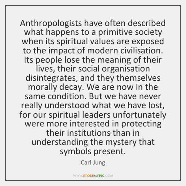 Anthropologists have often described what happens to a primitive society when its ...