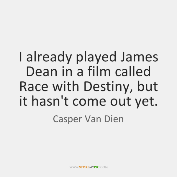 I already played James Dean in a film called Race with Destiny, ...