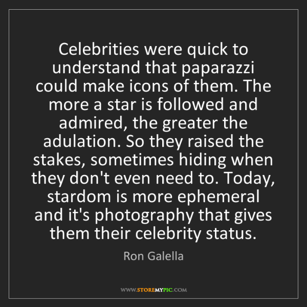Ron Galella: Celebrities were quick to understand that paparazzi could...