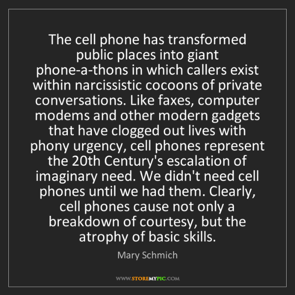 Mary Schmich: The cell phone has transformed public places into giant...