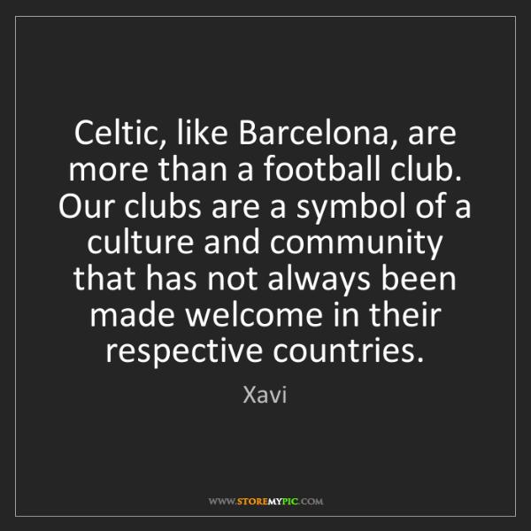 Xavi: Celtic, like Barcelona, are more than a football club....