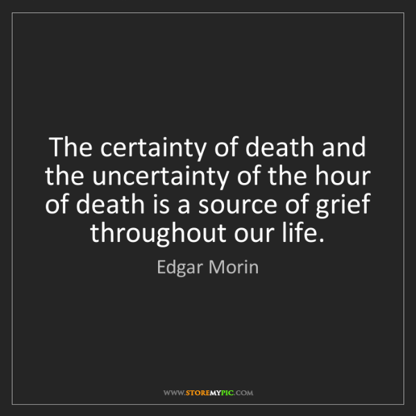 Edgar Morin: The certainty of death and the uncertainty of the hour...