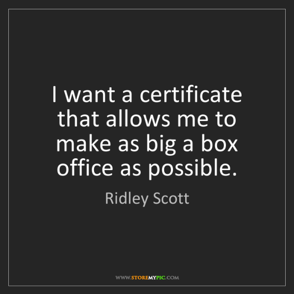 Ridley Scott: I want a certificate that allows me to make as big a...