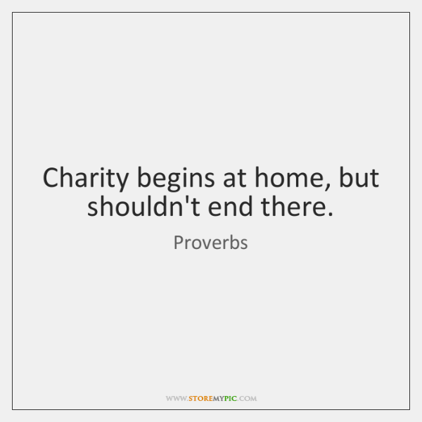 Charity begins at home, but shouldn't end there.