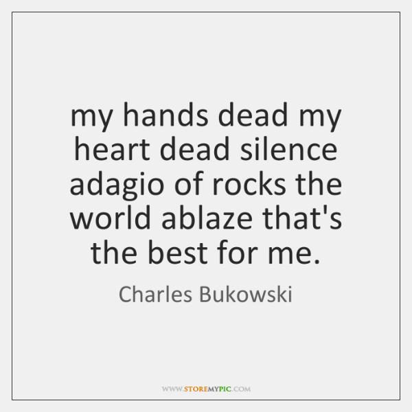 my hands dead my heart dead silence adagio of rocks the world ...