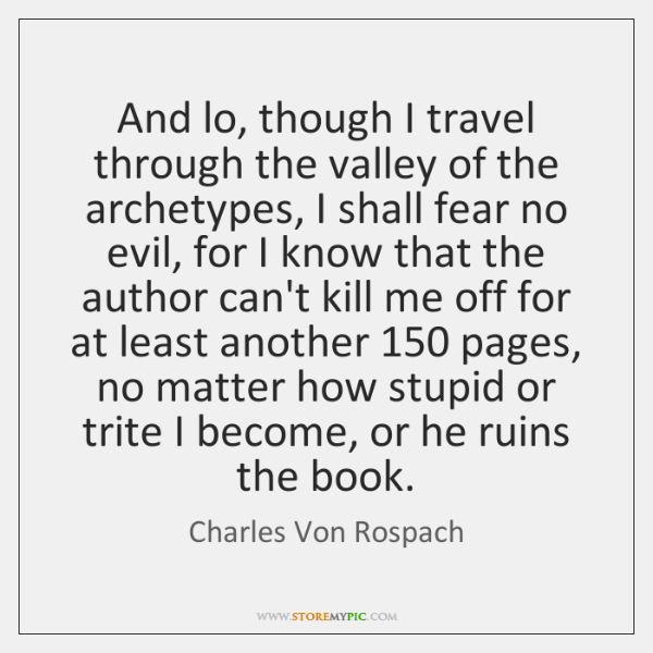 And lo, though I travel through the valley of the archetypes, I ...