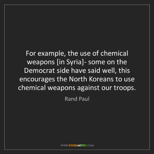 Rand Paul: For example, the use of chemical weapons [in Syria]-...