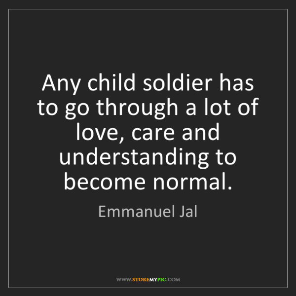 Emmanuel Jal: Any child soldier has to go through a lot of love, care...