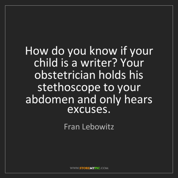 Fran Lebowitz: How do you know if your child is a writer? Your obstetrician...