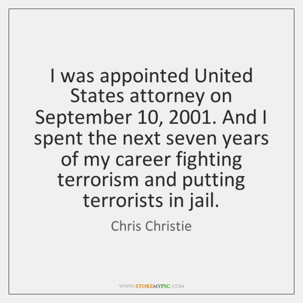 I was appointed United States attorney on September 10, 2001. And I spent the ...