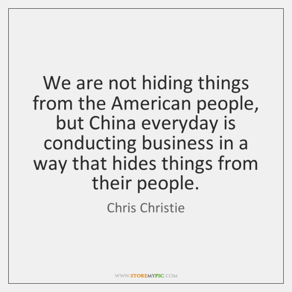 We are not hiding things from the American people, but China everyday ...