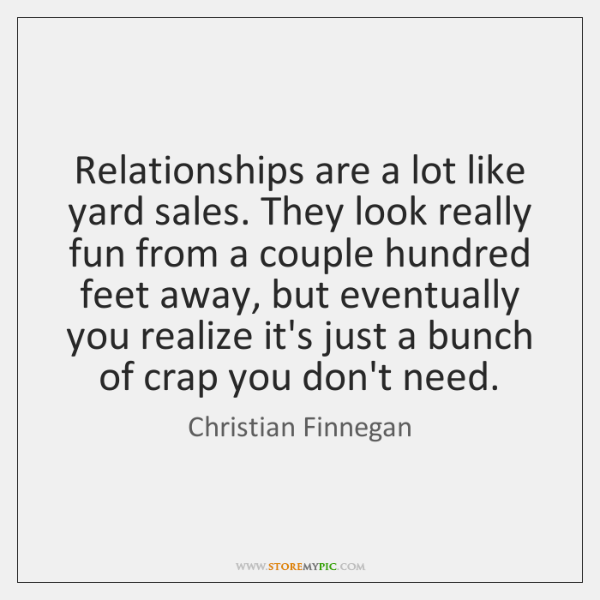 Relationships are a lot like yard sales. They look really fun from ...