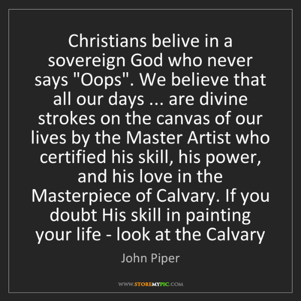 """John Piper: Christians belive in a sovereign God who never says """"Oops""""...."""