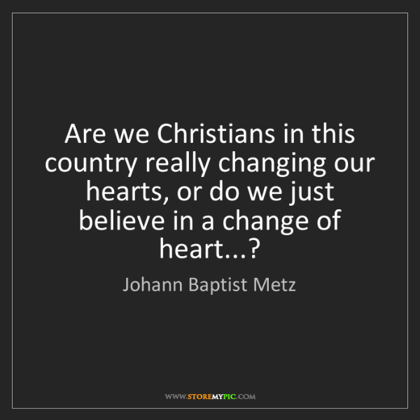 Johann Baptist Metz: Are we Christians in this country really changing our...