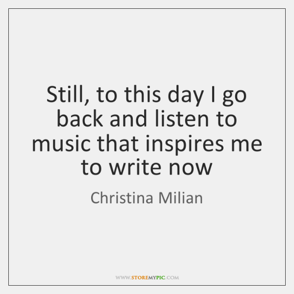Still, to this day I go back and listen to music that ...