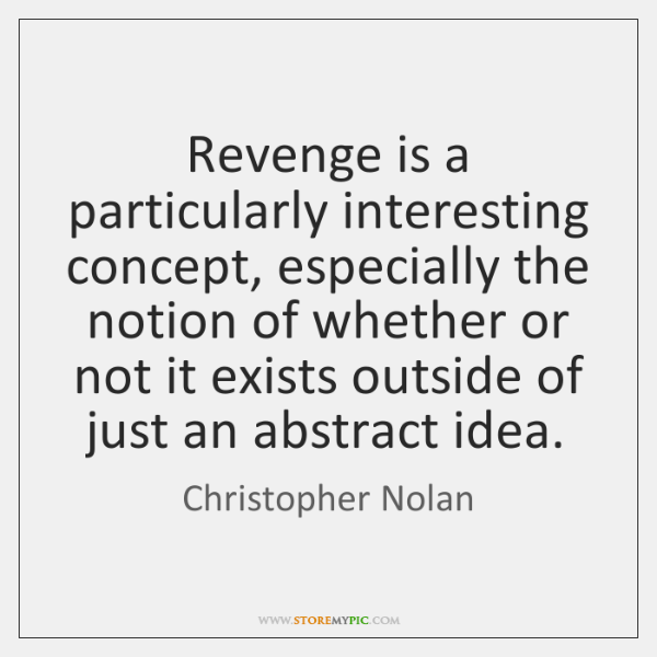 Revenge is a particularly interesting concept, especially the notion of whether or ...