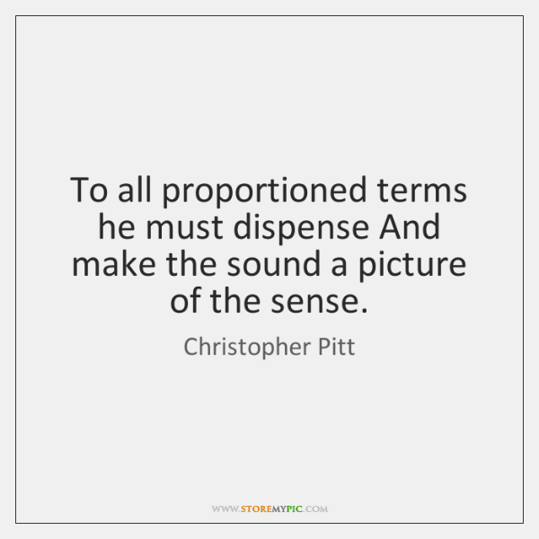 To all proportioned terms he must dispense And make the sound a ...