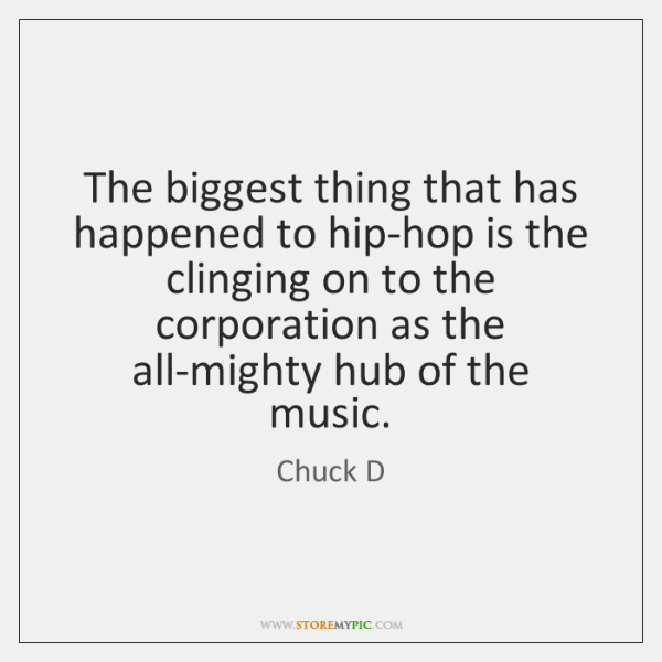 The biggest thing that has happened to hip-hop is the clinging on ...