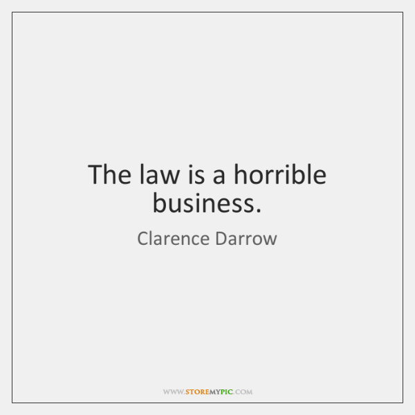 The law is a horrible business.