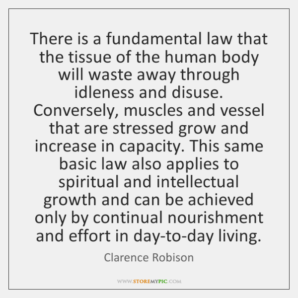 There is a fundamental law that the tissue of the human body ...