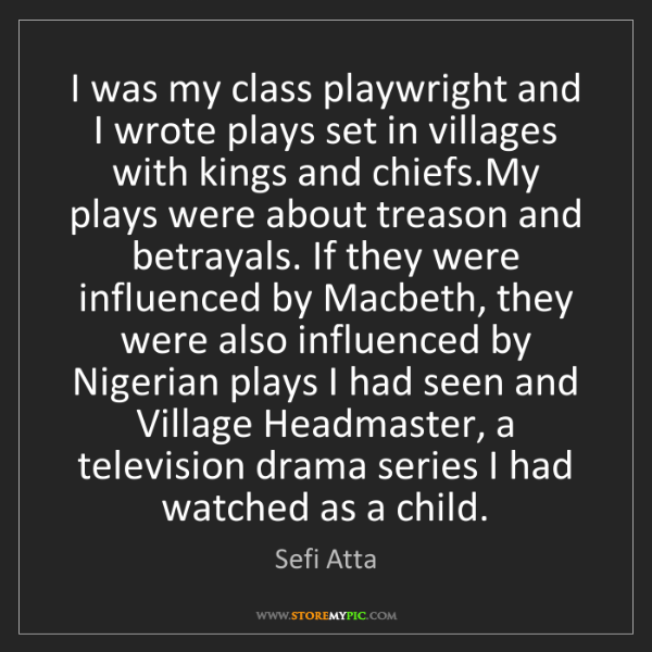 Sefi Atta: I was my class playwright and I wrote plays set in villages...