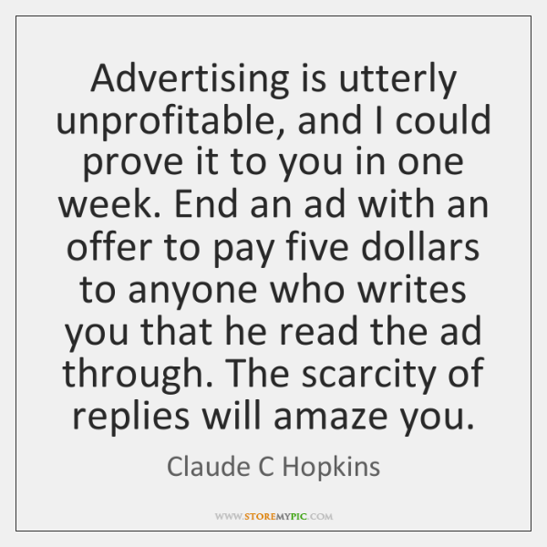 Advertising is utterly unprofitable, and I could prove it to you in ...