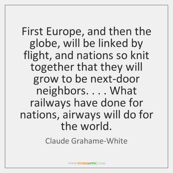 First Europe, and then the globe, will be linked by flight, and ...