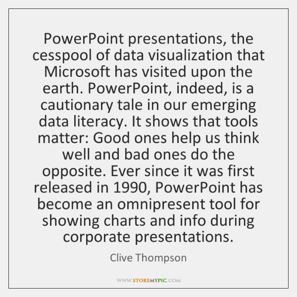 PowerPoint presentations, the cesspool of data visualization that Microsoft has visited upon ...