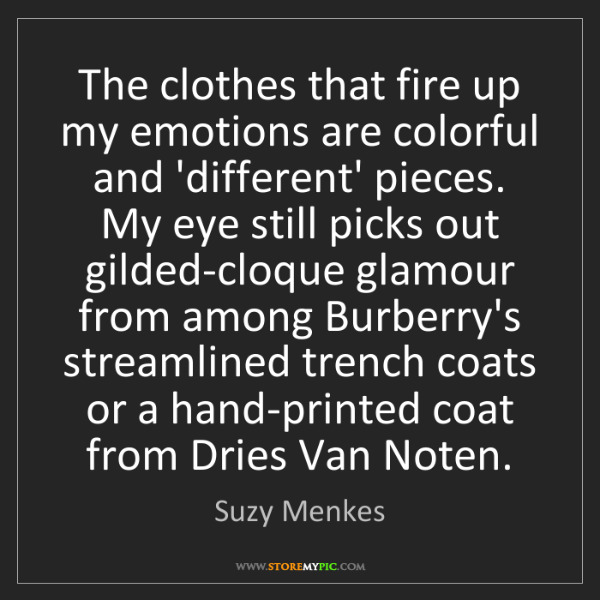 Suzy Menkes: The clothes that fire up my emotions are colorful and...
