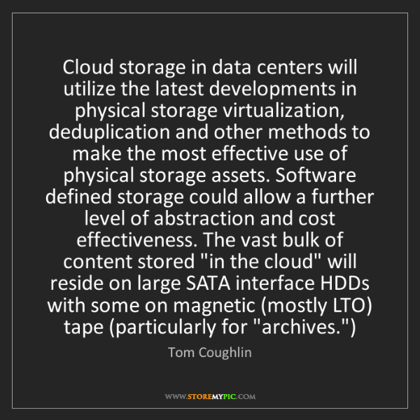 Tom Coughlin: Cloud storage in data centers will utilize the latest...