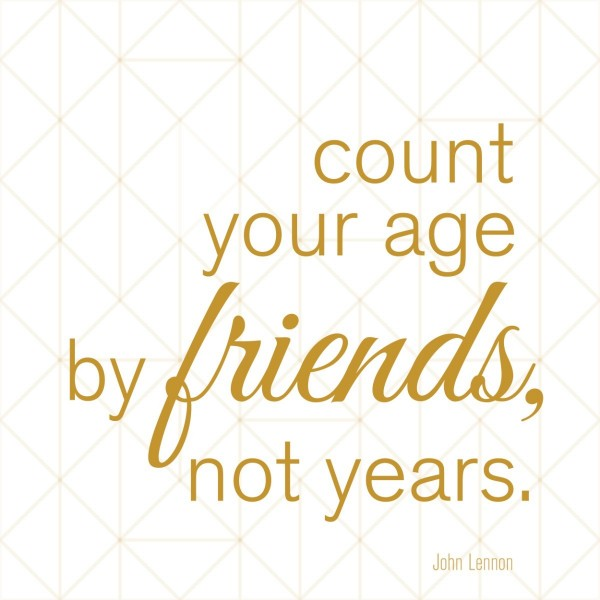 Count your age by friends not years