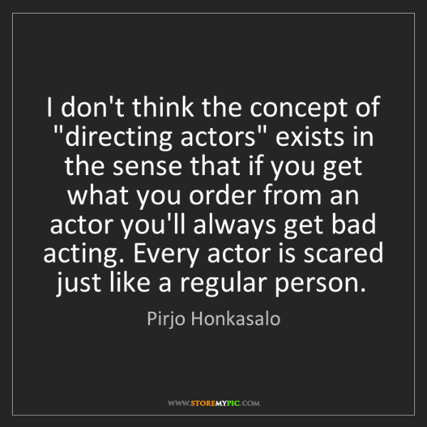 "Pirjo Honkasalo: I don't think the concept of ""directing actors"" exists..."