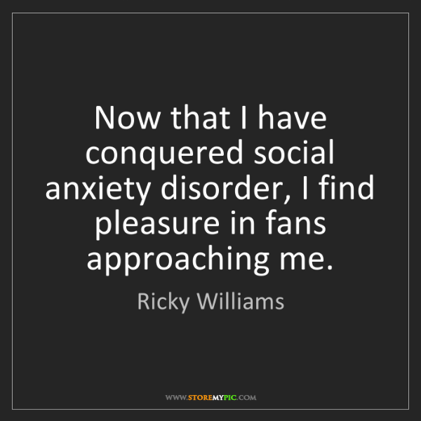 Ricky Williams: Now that I have conquered social anxiety disorder, I...