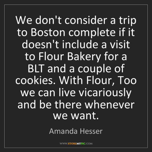 Amanda Hesser: We don't consider a trip to Boston complete if it doesn't...