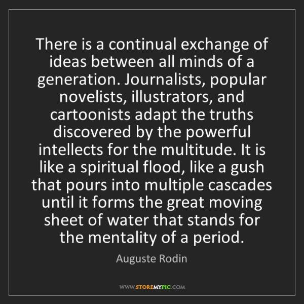 Auguste Rodin: There is a continual exchange of ideas between all minds...