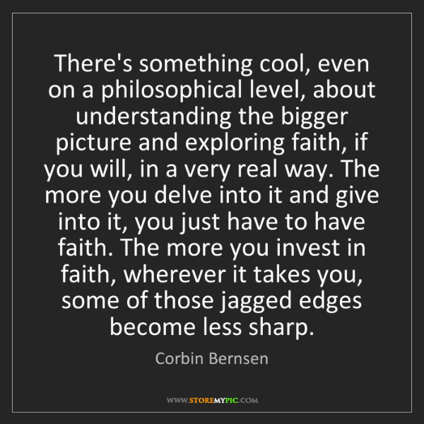 Corbin Bernsen: There's something cool, even on a philosophical level,...
