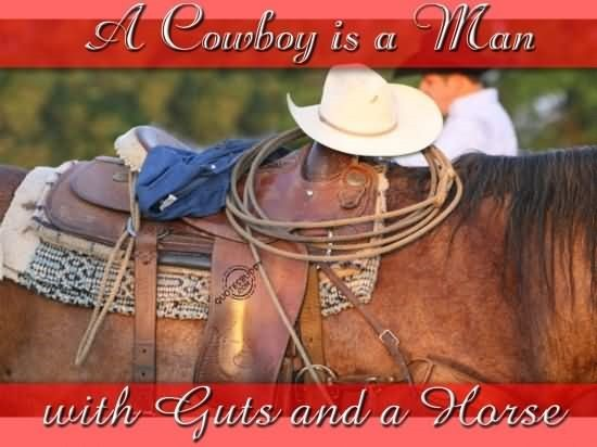 A cowboy is a man with guts and a horse