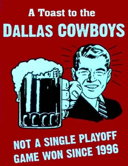 A toast to the dallas cowboys not a single playoff game won since 1996