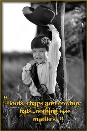 Boots chaps and cowboy hats nothing else matters 001