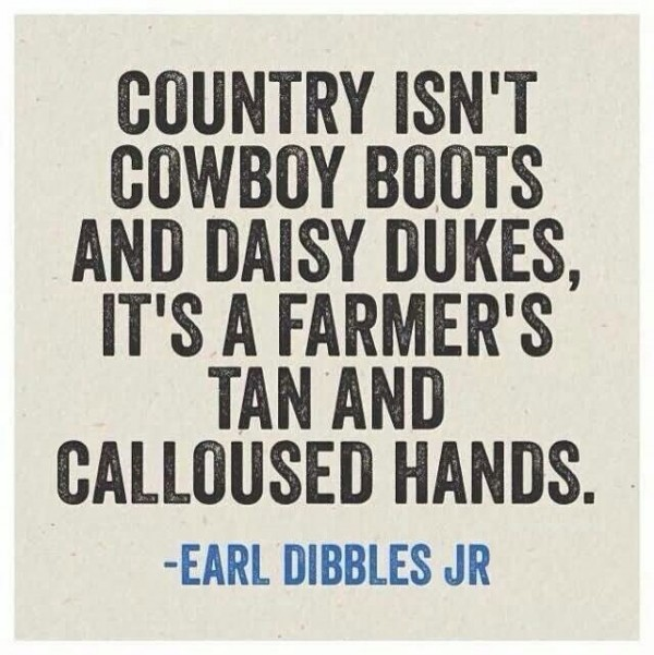 Country isnt cowboy boots and daisy dukes its farmers tan and calloused hands