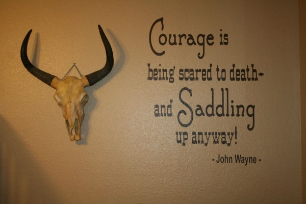 Courage is being scared to death and saddling up anyway 1