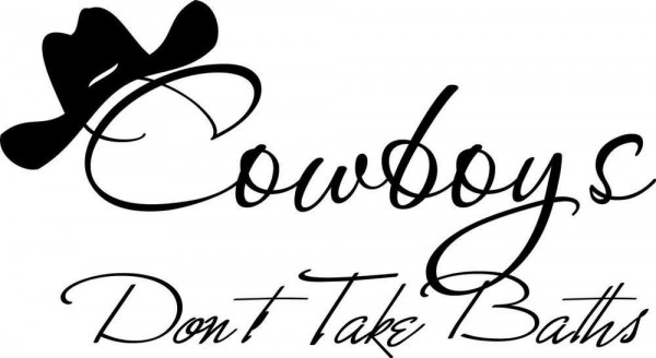 Cowboys dont take baths