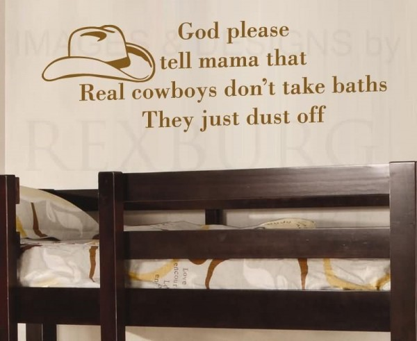 God please tell mama that real cowboys dont take baths they just dust off