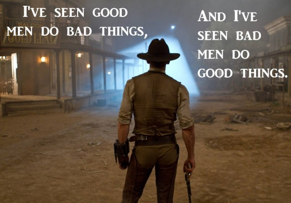 Ive seen god men do bad things and ive seen bad men so good things