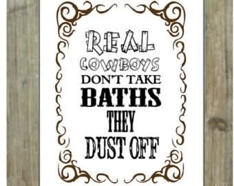Real cowboys dont take baths they dust off