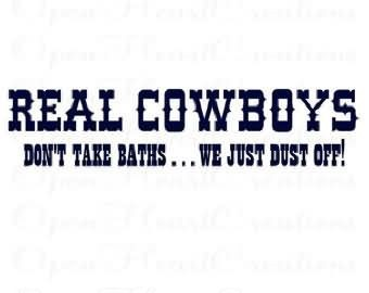 Real cowboys dont take baths we just dust off