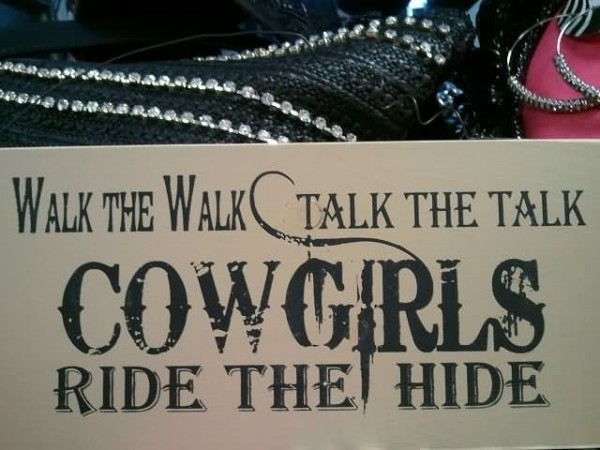 Walk the walk talk the talk cowgirls ride the hide