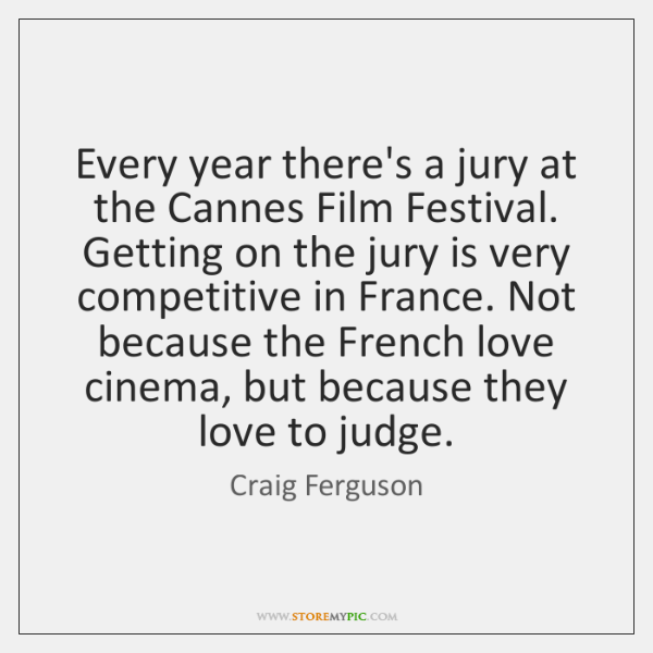 Every year there's a jury at the Cannes Film Festival. Getting on ...